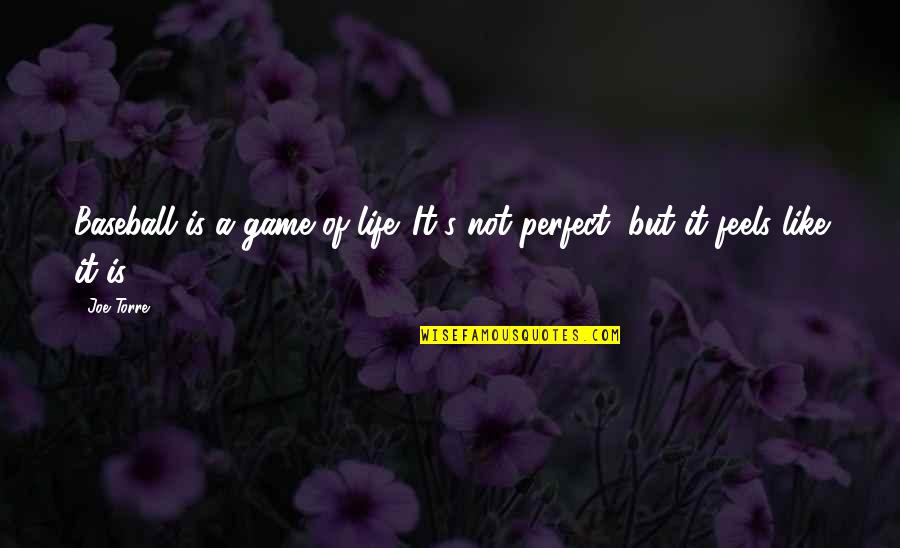 Life Is Not A Game Quotes By Joe Torre: Baseball is a game of life. It's not