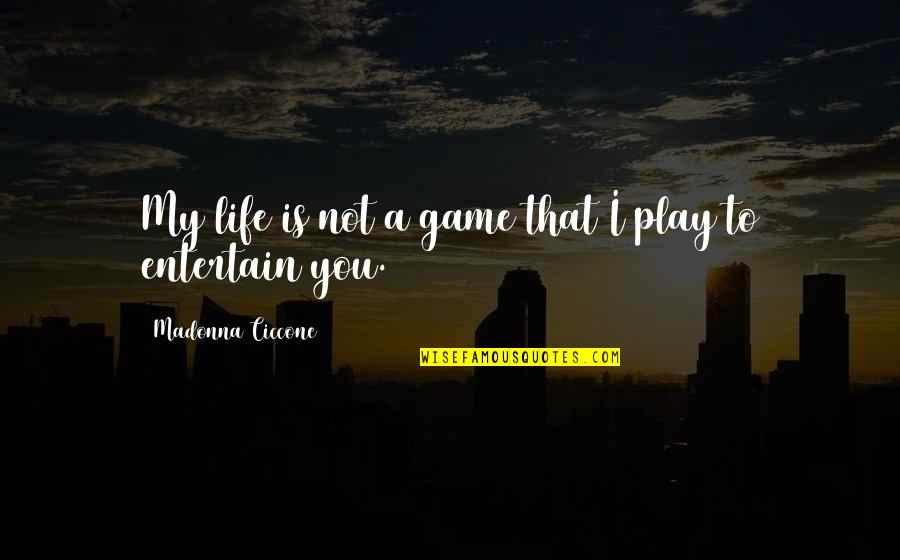 Life Is Not A Game Quotes By Madonna Ciccone: My life is not a game that I