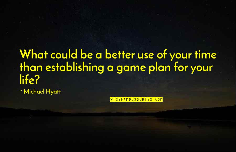 Life Is Not A Game Quotes By Michael Hyatt: What could be a better use of your