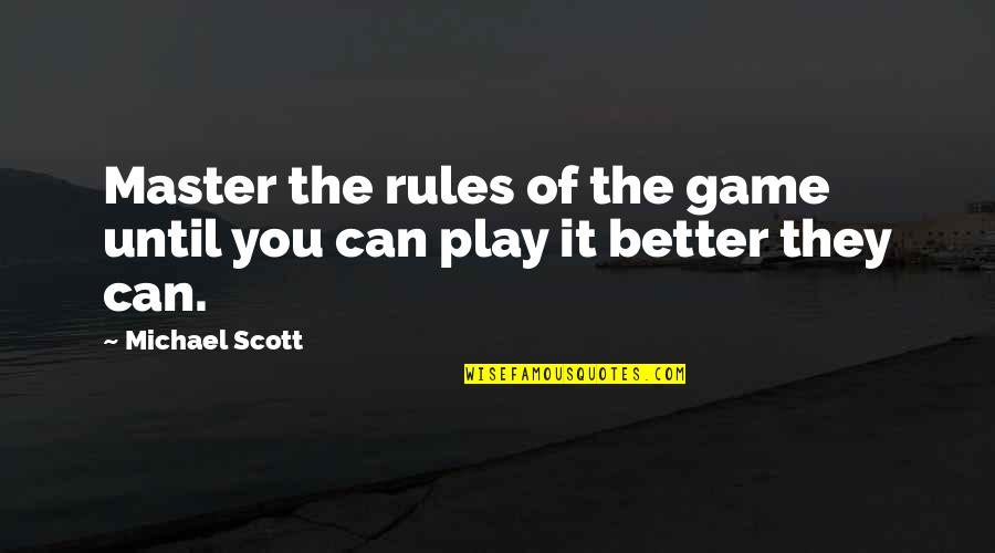 Life Is Not A Game Quotes By Michael Scott: Master the rules of the game until you