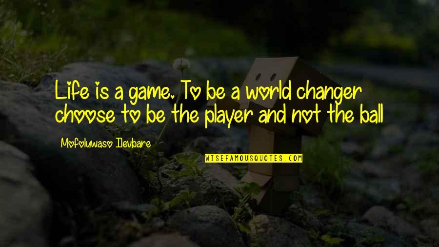 Life Is Not A Game Quotes By Mofoluwaso Ilevbare: Life is a game. To be a world