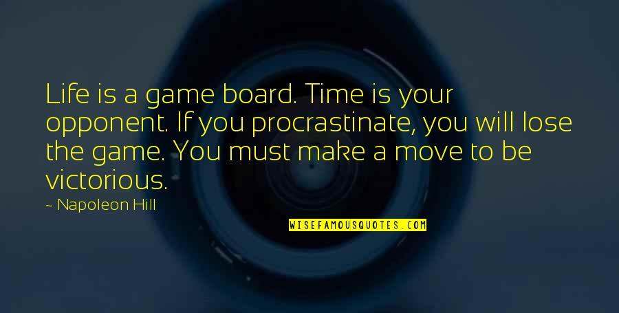 Life Is Not A Game Quotes By Napoleon Hill: Life is a game board. Time is your