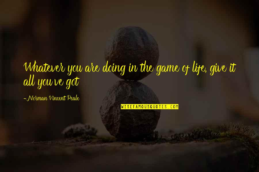 Life Is Not A Game Quotes By Norman Vincent Peale: Whatever you are doing in the game of