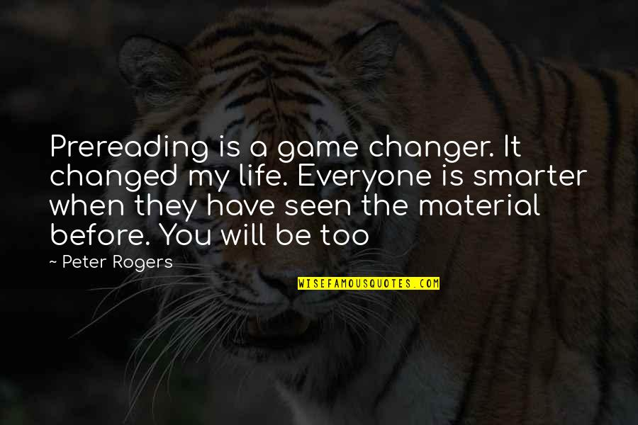 Life Is Not A Game Quotes By Peter Rogers: Prereading is a game changer. It changed my