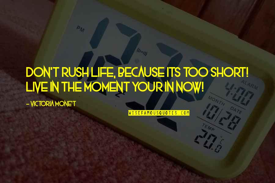 Life Is Not A Game Quotes By Victoria Mone't: Don't rush life, because its too short! Live