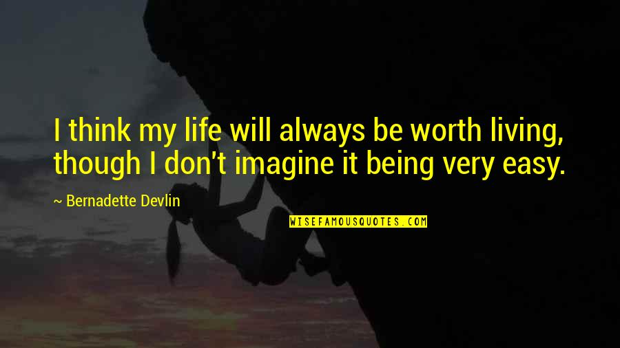 Life Is Not Easy As We Think Quotes By Bernadette Devlin: I think my life will always be worth