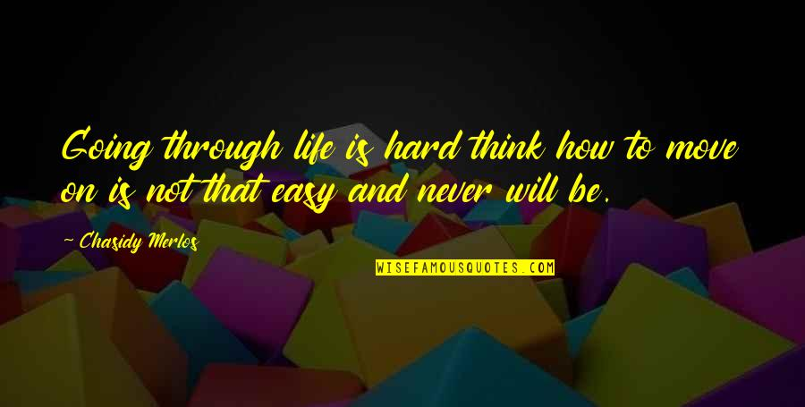 Life Is Not Easy As We Think Quotes By Chasidy Merlos: Going through life is hard think how to