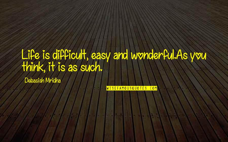 Life Is Not Easy As We Think Quotes By Debasish Mridha: Life is difficult, easy and wonderful.As you think,