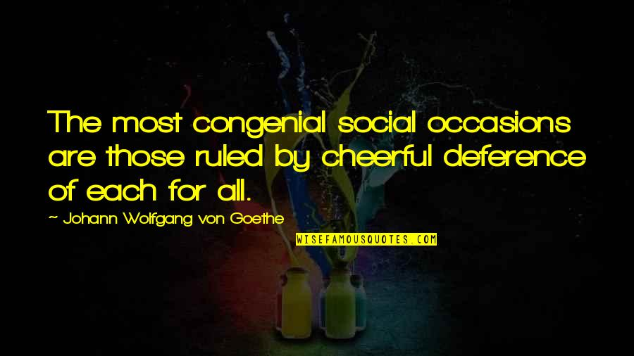 Life Is Not Easy As We Think Quotes By Johann Wolfgang Von Goethe: The most congenial social occasions are those ruled