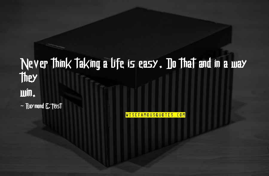 Life Is Not Easy As We Think Quotes By Raymond E. Feist: Never think taking a life is easy. Do