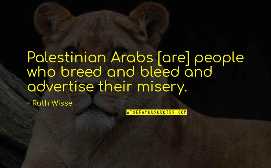Life Is Not Easy As We Think Quotes By Ruth Wisse: Palestinian Arabs [are] people who breed and bleed