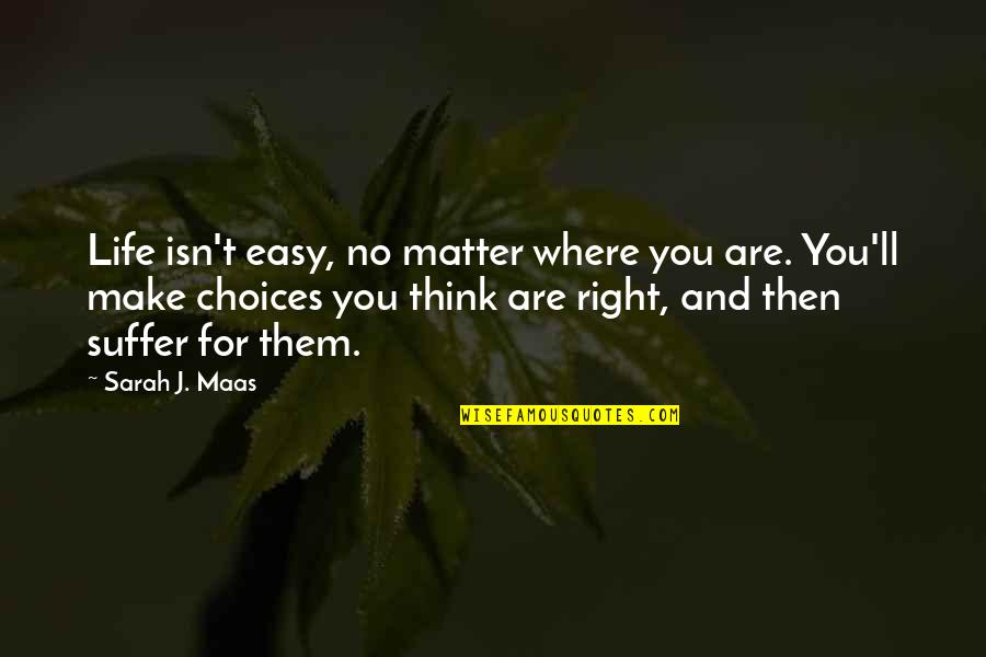 Life Is Not Easy As We Think Quotes By Sarah J. Maas: Life isn't easy, no matter where you are.