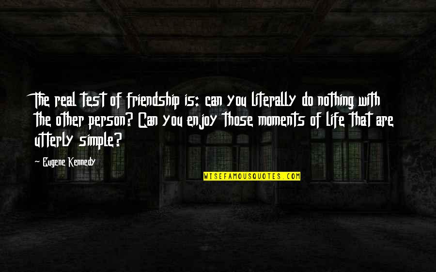 Life Is Nothing Without Friendship Quotes By Eugene Kennedy: The real test of friendship is: can you