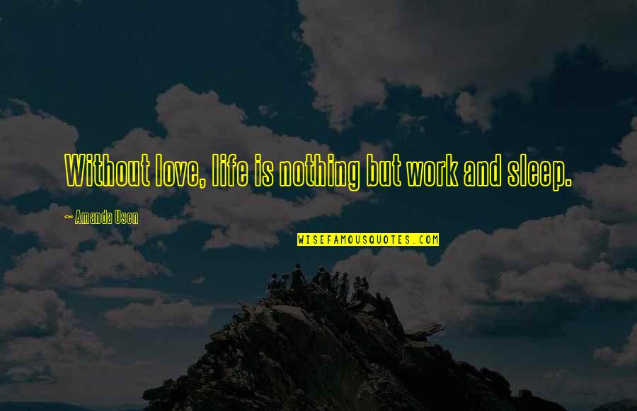 Life Is Nothing Without Love Quotes By Amanda Usen: Without love, life is nothing but work and