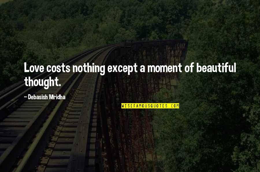 Life Is Nothing Without Love Quotes By Debasish Mridha: Love costs nothing except a moment of beautiful
