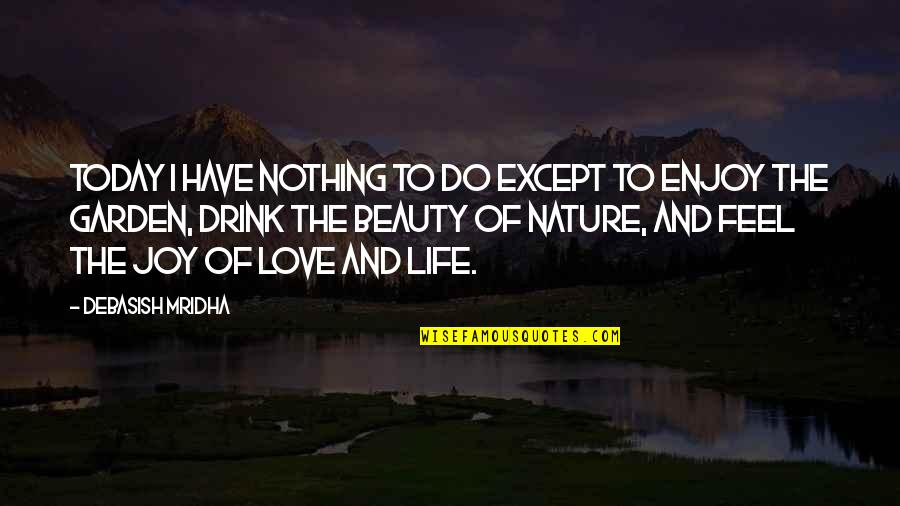 Life Is Nothing Without Love Quotes By Debasish Mridha: Today I have nothing to do except to