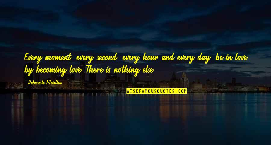 Life Is Nothing Without Love Quotes By Debasish Mridha: Every moment, every second, every hour and every