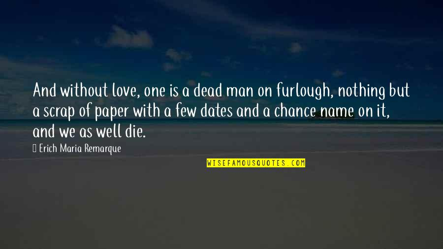 Life Is Nothing Without Love Quotes By Erich Maria Remarque: And without love, one is a dead man