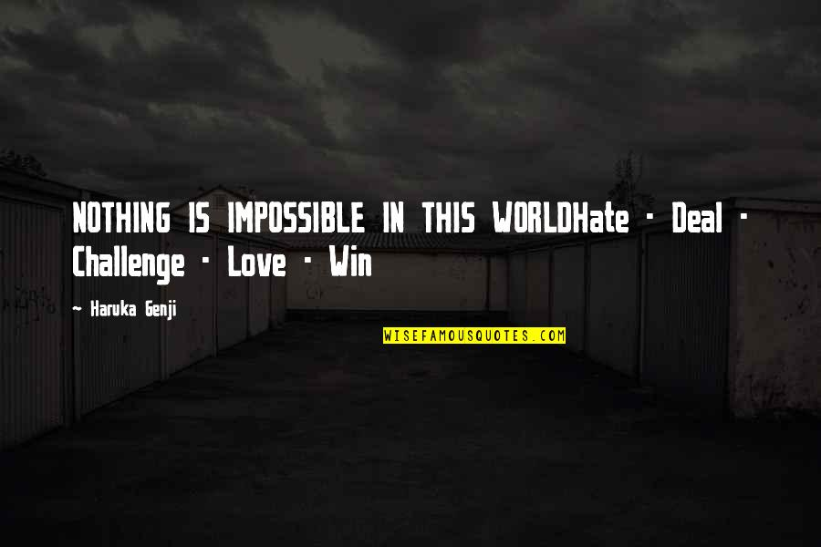 Life Is Nothing Without Love Quotes By Haruka Genji: NOTHING IS IMPOSSIBLE IN THIS WORLDHate - Deal