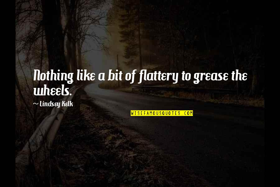 Life Is Nothing Without Love Quotes By Lindsey Kelk: Nothing like a bit of flattery to grease