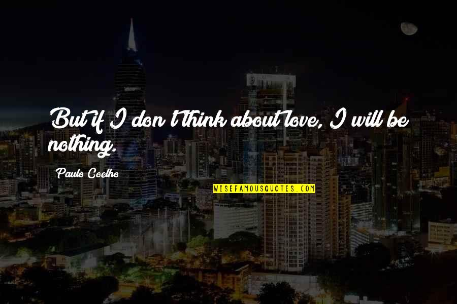 Life Is Nothing Without Love Quotes By Paulo Coelho: But if I don't think about love, I