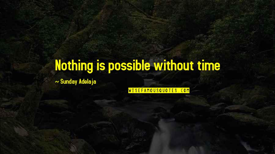 Life Is Nothing Without Love Quotes By Sunday Adelaja: Nothing is possible without time