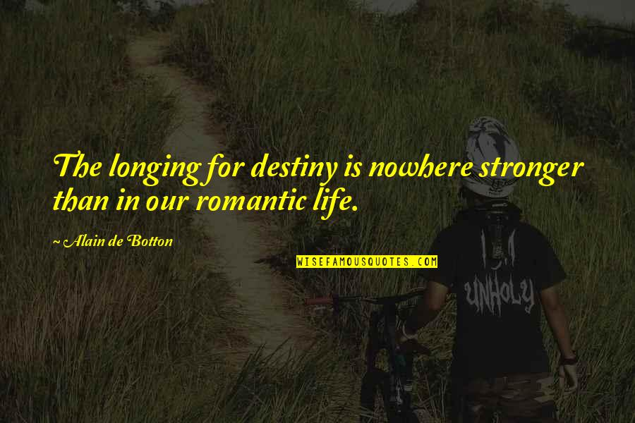 Life Is Nowhere Quotes By Alain De Botton: The longing for destiny is nowhere stronger than