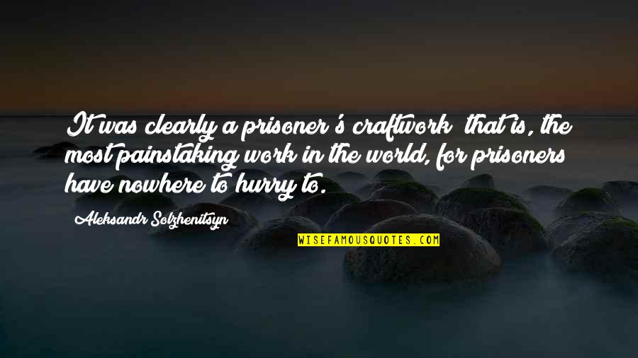 Life Is Nowhere Quotes By Aleksandr Solzhenitsyn: It was clearly a prisoner's craftwork; that is,