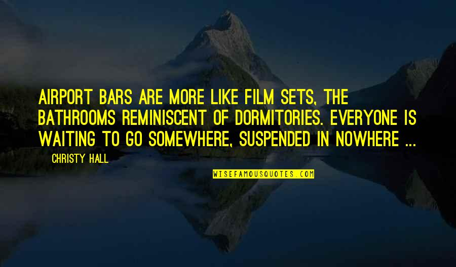 Life Is Nowhere Quotes By Christy Hall: Airport bars are more like film sets, the