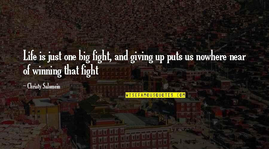 Life Is Nowhere Quotes By Christy Salomein: Life is just one big fight, and giving
