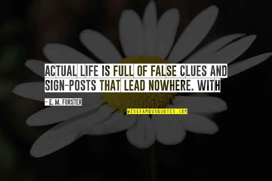 Life Is Nowhere Quotes By E. M. Forster: Actual life is full of false clues and
