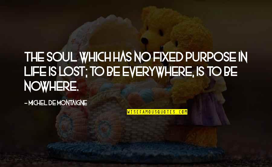 Life Is Nowhere Quotes By Michel De Montaigne: The soul which has no fixed purpose in