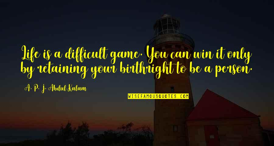 Life Is Only A Game Quotes By A. P. J. Abdul Kalam: Life is a difficult game. You can win