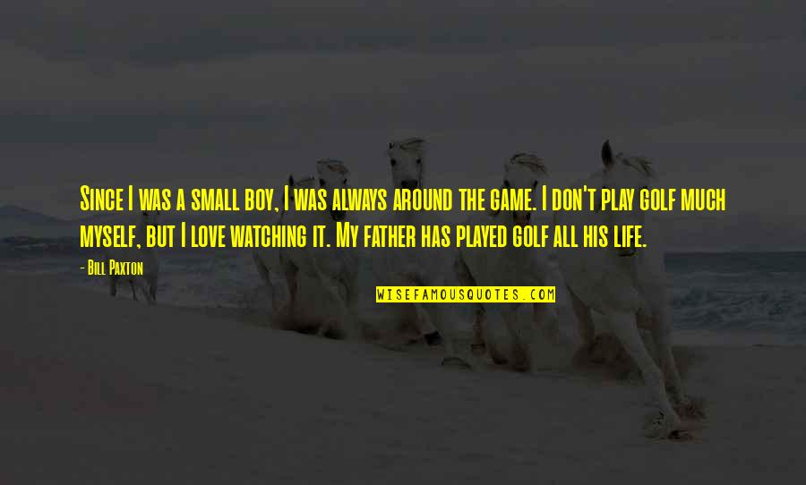 Life Is Only A Game Quotes By Bill Paxton: Since I was a small boy, I was