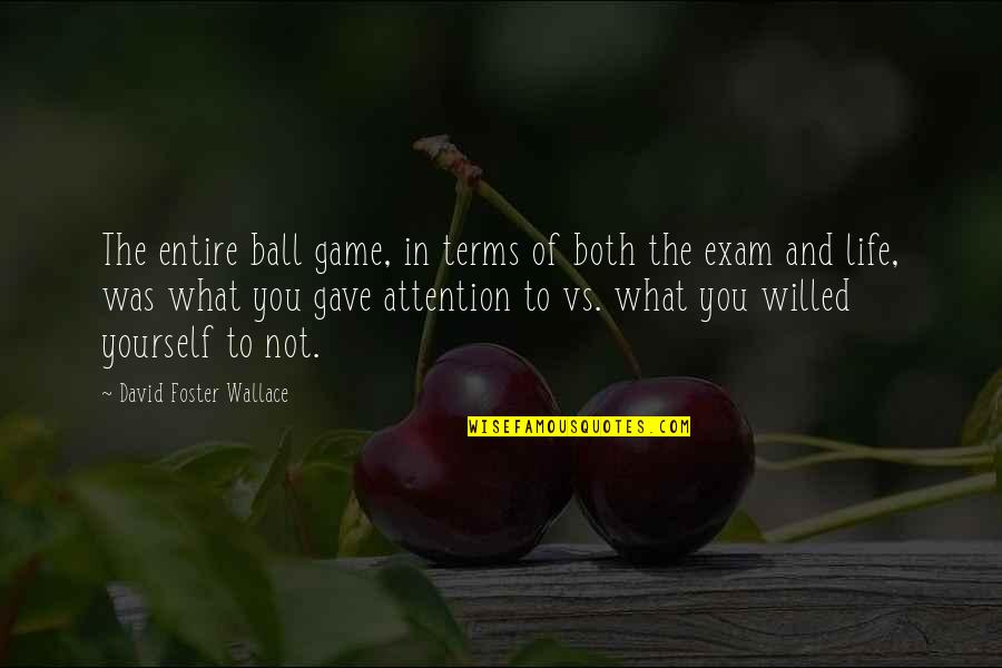 Life Is Only A Game Quotes By David Foster Wallace: The entire ball game, in terms of both