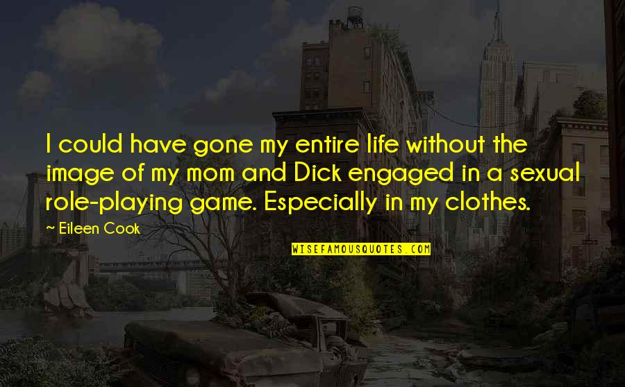 Life Is Only A Game Quotes By Eileen Cook: I could have gone my entire life without