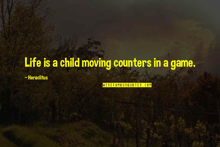 Life Is Only A Game Quotes By Heraclitus: Life is a child moving counters in a