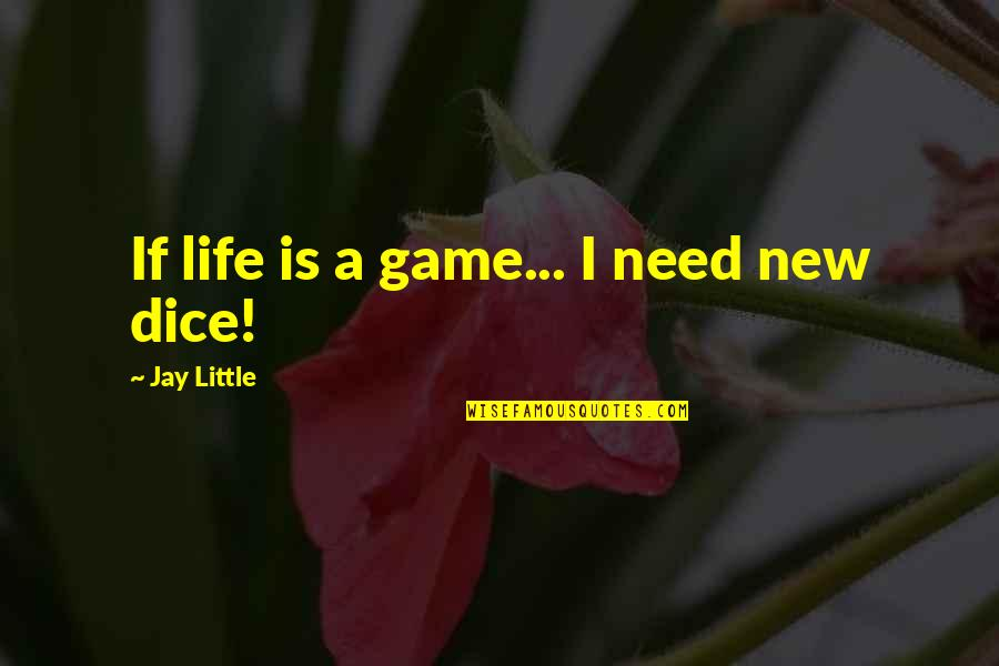 Life Is Only A Game Quotes By Jay Little: If life is a game... I need new