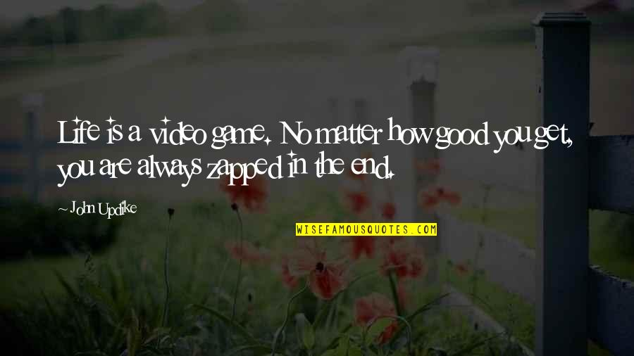 Life Is Only A Game Quotes By John Updike: Life is a video game. No matter how