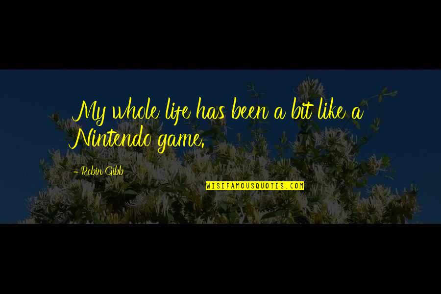 Life Is Only A Game Quotes By Robin Gibb: My whole life has been a bit like