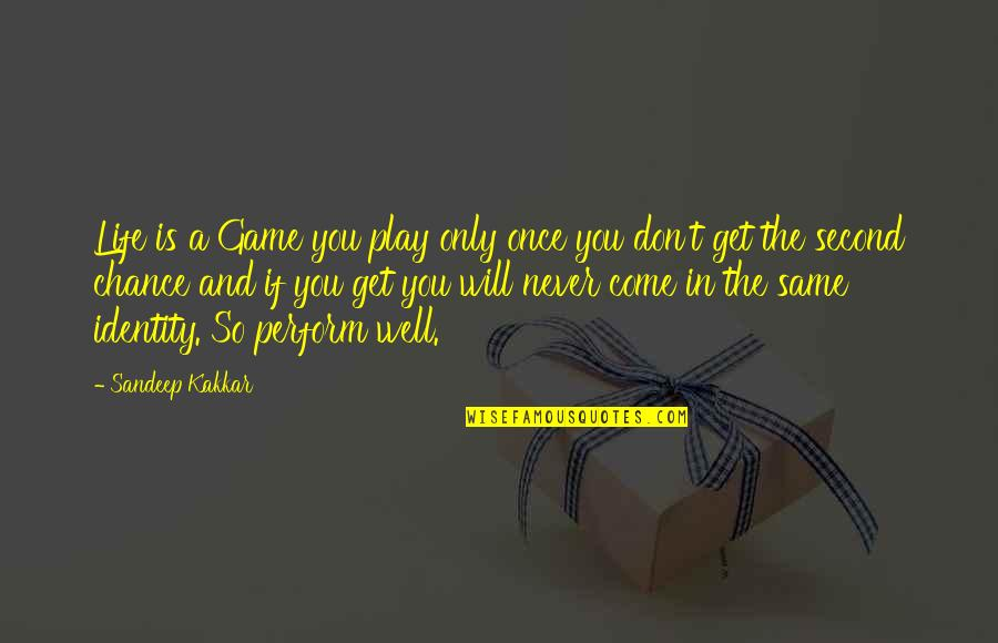 Life Is Only A Game Quotes By Sandeep Kakkar: Life is a Game you play only once