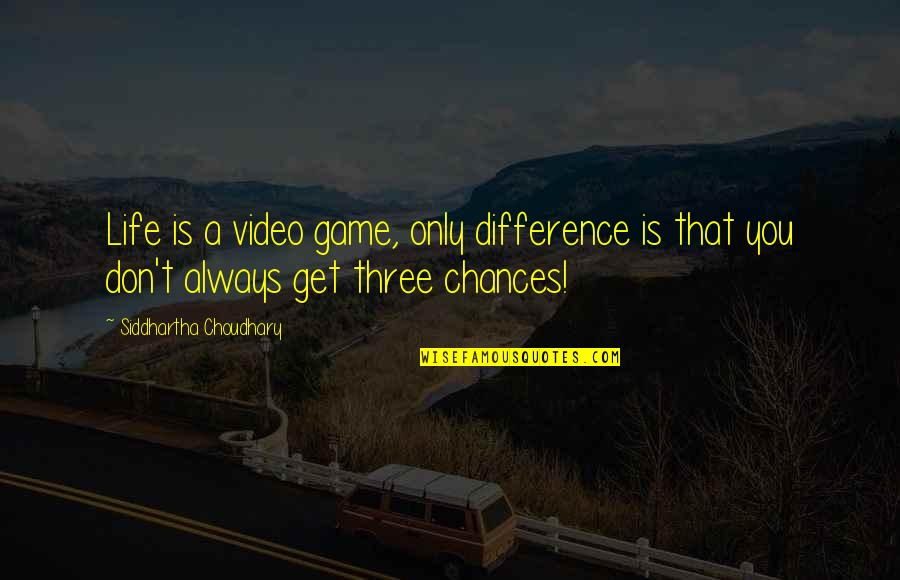 Life Is Only A Game Quotes By Siddhartha Choudhary: Life is a video game, only difference is