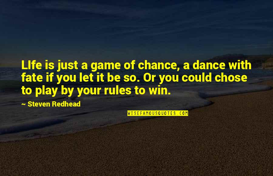 Life Is Only A Game Quotes By Steven Redhead: LIfe is just a game of chance, a