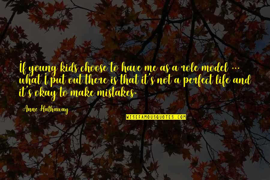 Life Is Perfect Now Quotes By Anne Hathaway: If young kids choose to have me as