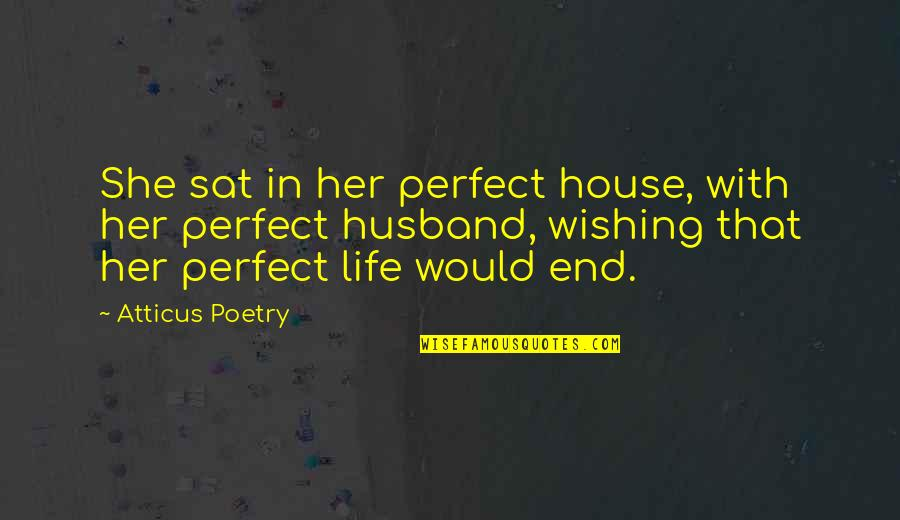 Life Is Perfect Now Quotes By Atticus Poetry: She sat in her perfect house, with her