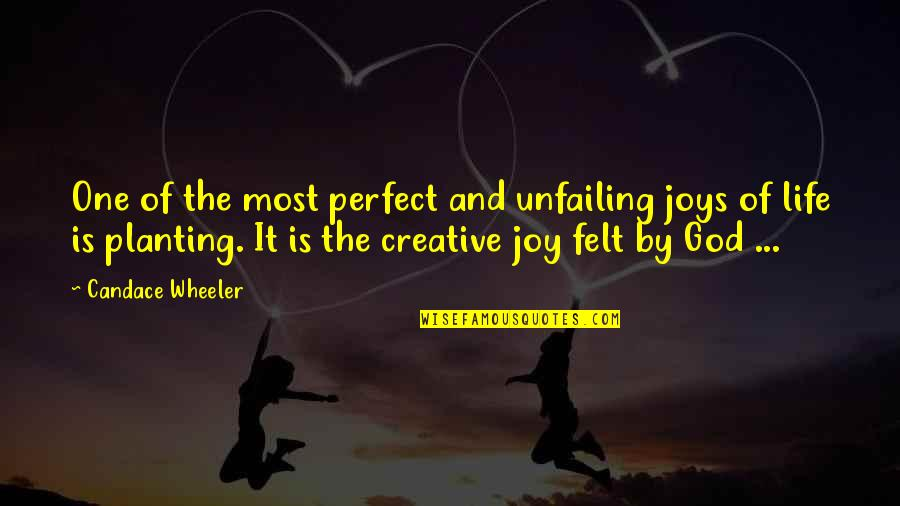 Life Is Perfect Now Quotes By Candace Wheeler: One of the most perfect and unfailing joys