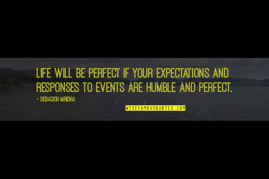 Life Is Perfect Now Quotes By Debasish Mridha: Life will be perfect if your expectations and