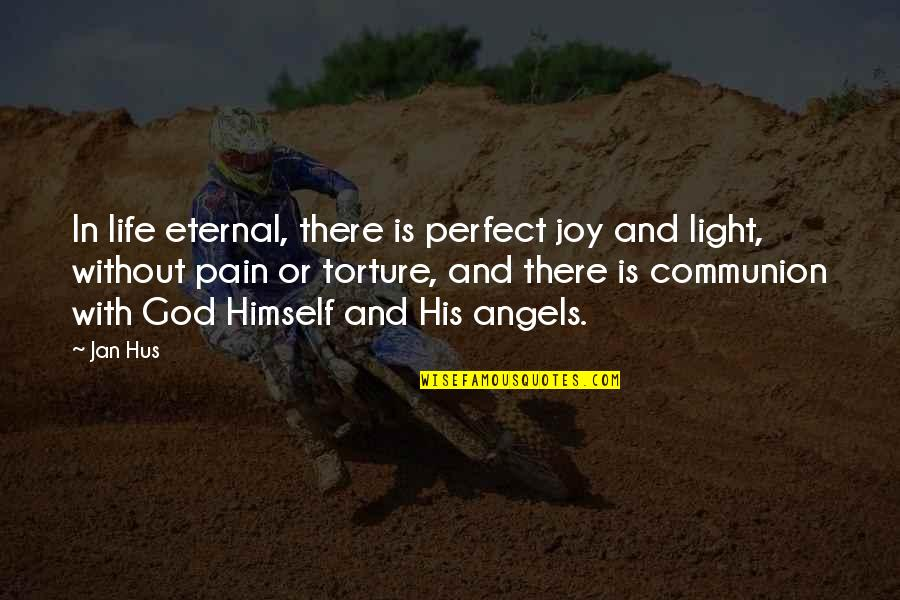 Life Is Perfect Now Quotes By Jan Hus: In life eternal, there is perfect joy and