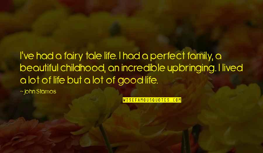 Life Is Perfect Now Quotes By John Stamos: I've had a fairy tale life. I had