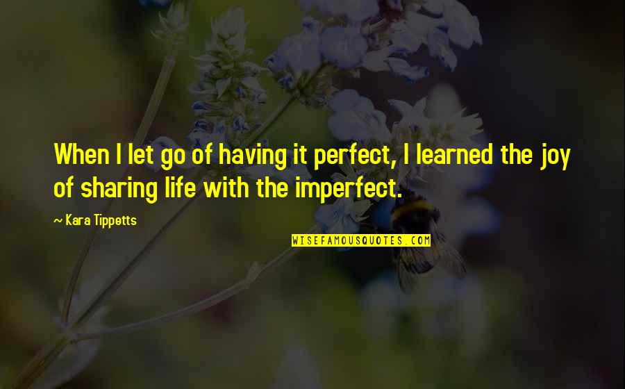 Life Is Perfect Now Quotes By Kara Tippetts: When I let go of having it perfect,
